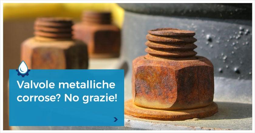 Corrosione Ferro: come salvare le valvole industriali